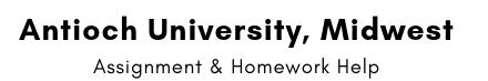 Antioch University Midwest Assignment & Homework Help